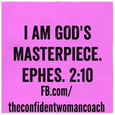 Daily Affirmation: I am God's masterpiece. Ephes 2:10 #ConfidentWomenConnect