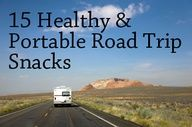 15 Healthy  Portable Road trip snacks.  I typically pack our trip snacks with most of the foods listed.  These are very filling and we dont have to stop as often for a meal.