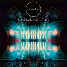 Bonobo - The North Borders Tour. — Live