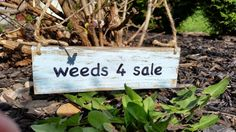Haha, weeds 4 sale, you can have mine for free!