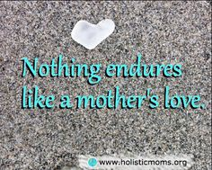 Nothing endures like a mother's love.