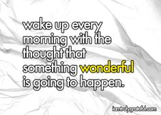 #1450. Wake up every morning with the thought that something wonderful is going to happen. #LawOfAttraction