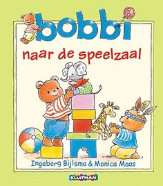 Bobbi naar de speelzaal - Ingeborg Bijlsma & Monica Maas
