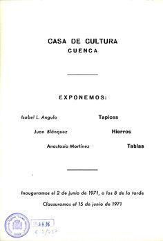 Exposición Casa de Cultura de Cuenca Tapices de Isabel L. Angulo Hierros de Juan Blázquez Tablas de Anastasio Martínez Junio 1971