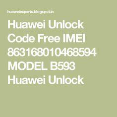 Huawei Unlock Code Free          IMEI 863168010468594 MODEL B593          Huawei Unlock