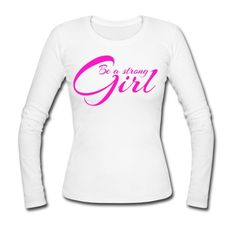 Be a strong Girl - Langarm Shirt in weiß, Für Frauen mit Charakter - www.beastronggirl.com