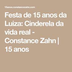 Festa de 15 anos da Luiza: Cinderela da vida real - Constance Zahn | 15 anos