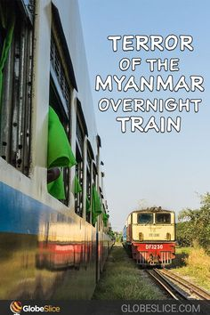 Avoid the Terror of the Myanmar Overnight Train - GlobeSlice Myanmar Travel, Asia Travel, Travel Tips, Train Rides, The Good Place, Transportation, How To Memorize Things, Journey, Explore