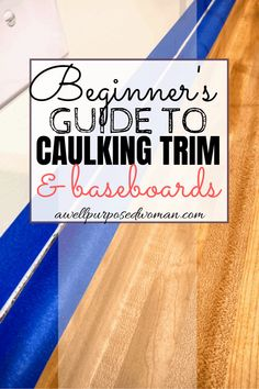 A Beginners Guide on How to Caulk Trim & Baseboards - A Well Purposed Woman