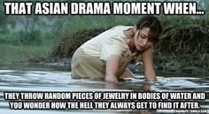 """Asian Drama. Seriously, I could be waddling in there with a giant net for days and probably drown before I find anything -_-"""". Oh the logic of dramaland"""