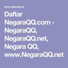 Daftar NegaraQQ.com - NegaraQQ, NegaraQQ.net, Negara QQ, www.NegaraQQ.net
