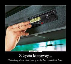 Z życia kierowcy... – To tachograf ma mieć pauzę, a nie Ty - powiedział Szef. Humor, Memes, Funny, Humour, Meme, Funny Photos, Funny Parenting, Funny Humor, Comedy