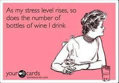 As my stress level rises, so does the number of bottles of wine I drink.