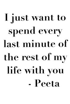 Hunger Games | I just want to spend every last minute of the rest of my life with you.