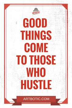 Good things come to those who Hustle - Inspiring hustle quotes for motivation