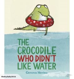 The Crocodile Who Didn't Like Water By  Gemma Merino    Not suitable for children under 2 years of age Meet a most unusual crocodile! Everybody knows that croco...