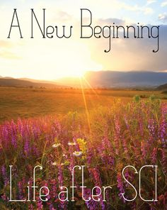 Every End Has a New Beginning // Life after a Spinal Cord Injury // http://blog.easystand.com/2014/10/every-end-has-a-new-beginning/ #SpinalCordInjury