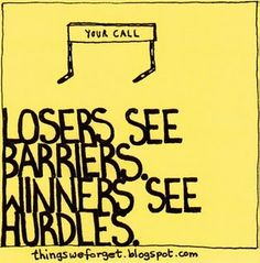Losers see barriers. Winners see hurdles. One of my favorite quotes ever. Great Quotes, Quotes To Live By, Me Quotes, Motivational Quotes, Inspirational Quotes, Quotable Quotes, Positive Quotes, Track Quotes, Running Quotes