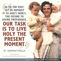 "From the book ""Saint Gianna Molla: Wife, Mother, Doctor"". Like the Padre Pio quote I love. Perfect for our little Georgianna! :)"