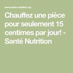 Chauffez une pièce pour seulement 15 centimes par jour! - Santé Nutrition