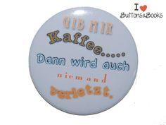 Spruchbutton-25mm-Button-Anstecker-+Kaffee++von+Buttons&Books+auf+DaWanda.com