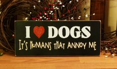 I Love Dogs It's Humans That Annoy Me Funny by 2ChicksAndABasket, $12.45