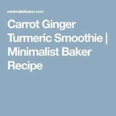 Carrot Ginger Turmeric Smoothie   Minimalist Baker Recipe