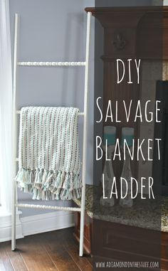 DIY Salvage Blanket Ladder | A Diamond in the Stuff