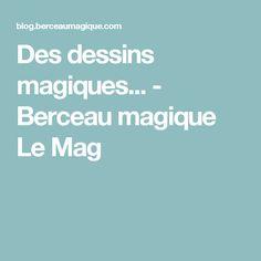 Des dessins magiques... - Berceau magique Le Mag