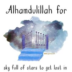 Alhamdulillah for sky full of stars to get lost in. Islamic Qoutes, Muslim Quotes, Moon Beauty, Alhumdulillah Quotes, Alhamdulillah For Everything, Islam For Kids, Sky Full Of Stars, All About Islam, Islamic World