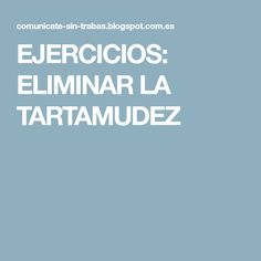 EJERCICIOS: ELIMINAR LA TARTAMUDEZ Blog, Speech Therapy, Preschool Reading Activities, Blogging