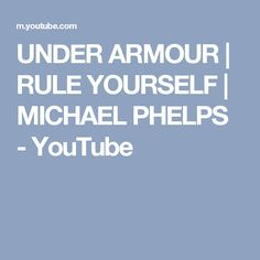 UNDER ARMOUR   RULE YOURSELF   MICHAEL PHELPS - YouTube