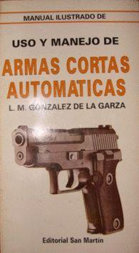 MANUAL ILUSTRADO DE USO Y MANEJO DE ARMAS CORTAS AUTOMÁTICAS