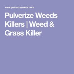 Pulverize Weeds Killers | Weed & Grass Killer