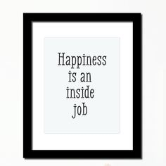 'Happiness is an inside job' Inspirational print