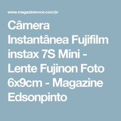 Câmera Instantânea Fujifilm instax 7S Mini - Lente Fujinon Foto 6x9cm - Magazine Edsonpinto