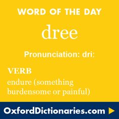 dree (verb): Endure (something burdensome or painful). Word of the Day for 15 October 2015. #WOTD #WordoftheDay #dree