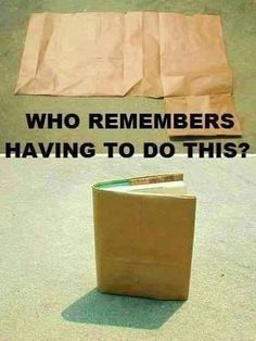 It was required! Text books had to be covered and paper grocery bags were the answer. My father was an ace at covering my books.