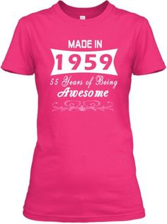 """You were born in 1959?  Then this shirt is for you.  """"Made in 1959 - 55 Years of Being Awesome"""".  Click below to get your Tees & Hoodies now:  ==>http://teespring.com/awesome19-59 LIMITED EDITION! Not available in Store! CLICK HERE GET 10$ OFF TODAY ONLY!!! ==>http://teespring.com/awesome19-59"""