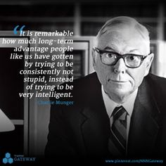 """It is remarkable how much long-term advantage people like us have gotten by trying to be consistently not stupid, instead of trying to be very intelligent."" -Charlie Munger"