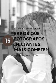 Dicas para iniciantes na fotografia. 15 erros que os iniciantes mais cometem!