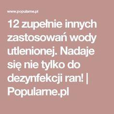 12 zupełnie innych zastosowań wody utlenionej. Nadaje się nie tylko do dezynfekcji ran! | Popularne.pl Cleaning, Home Cleaning