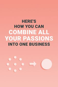 It's possible to combine all your passions into one business as long as you stay…