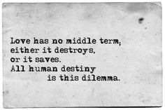 """Love has no middle term ..."" -Victor Hugo,  Les Misèrables1862"
