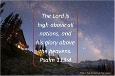 The Lord is high above all nations, and his glory above the heavens. Psalm 113:4 #Bible #quote #scripture #inspiration #pinspiration http://www.thecasketstore.com