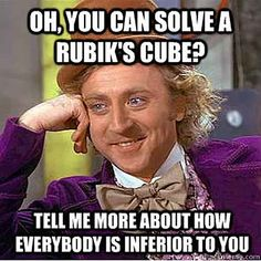 If you turned Rubik's Cube once every second it would take you 1400 TRILLION YEARS to finish to go through all the configurations.