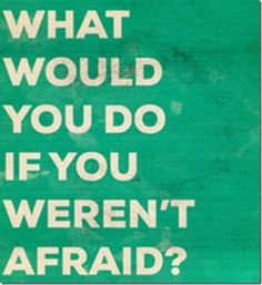 It is so important for us to not be afraid and take risks. To ask those awkward and difficult questions and to get where we want to be.