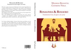"""""""Rosalinda&Rosauro"""" Frammenti di vita, di cucina e di sapori"""