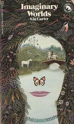 """Imaginary Worlds Lin Carter June 1973 Cover by Gervasio Gallardo A """"look behind"""" the creations of fantasy writers from William Morris to the present day. High Fantasy, Fantasy Series, Fantasy Art, Fantasy Books, Sci Fi Books, Cool Books, Science Fiction Books, Pulp Fiction, Fiction Novels"""
