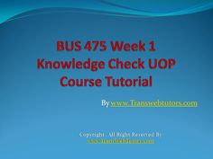 TransWebeTutors helps you work on BUS 475 Week 1 Knowledge Check UOP Course Tutorialand assure you to be at the top of your class.